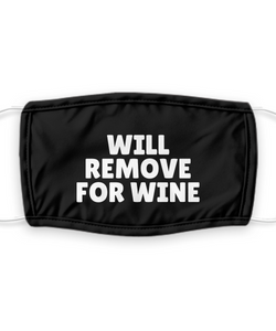 WILL REMOVE For WINE Face Mask Funny Drinking Lover Gift for Girlfriend Wife Her Party Quote Gag Reusable Washable-Mask