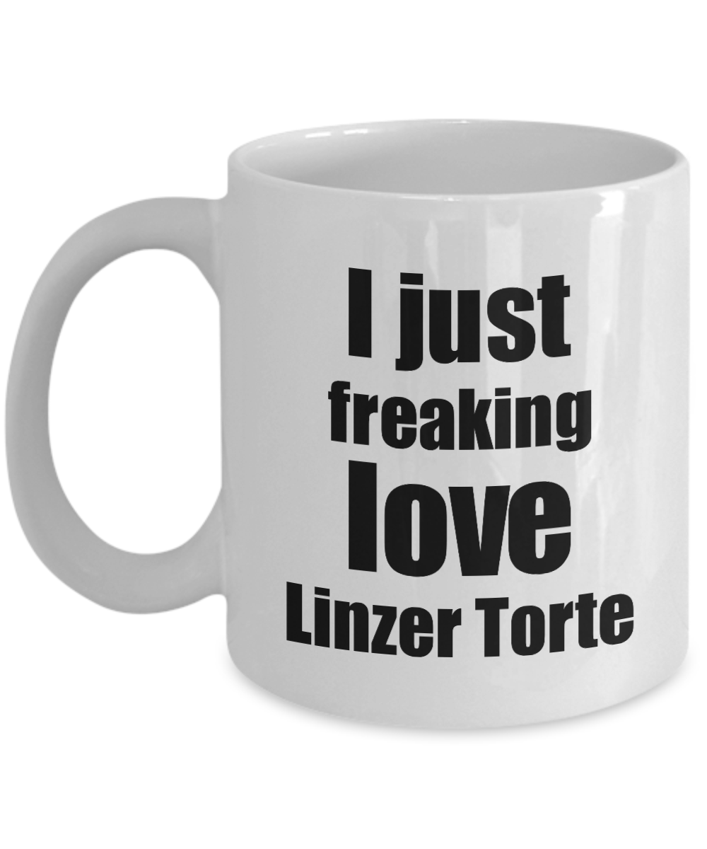 Linzer Torte Lover Mug I Just Freaking Love Funny Gift Idea For Foodie Coffee Tea Cup-Coffee Mug