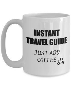 Travel Guide Mug Instant Just Add Coffee Funny Gift Idea for Corworker Present Workplace Joke Office Tea Cup-Coffee Mug