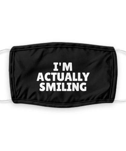 IM ACTUALLY SMILING Face Mask Funny Pandemic Gift for Him Her Sarcastic Social Distancing Pun Gag Reusable Washable-Mask