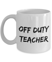 Load image into Gallery viewer, Off Duty Teacher Mug Offduty Funny Gift Idea for Novelty Gag Coffee Tea Cup-[style]