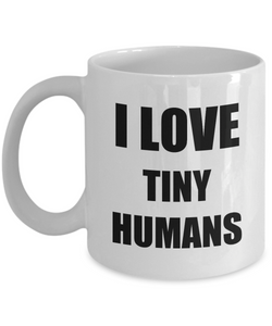 I Love Tiny Humans Mug Funny Gift Idea Novelty Gag Coffee Tea Cup-Coffee Mug