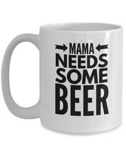 Load image into Gallery viewer, Mama needs some BEER mug-Coffee Mug