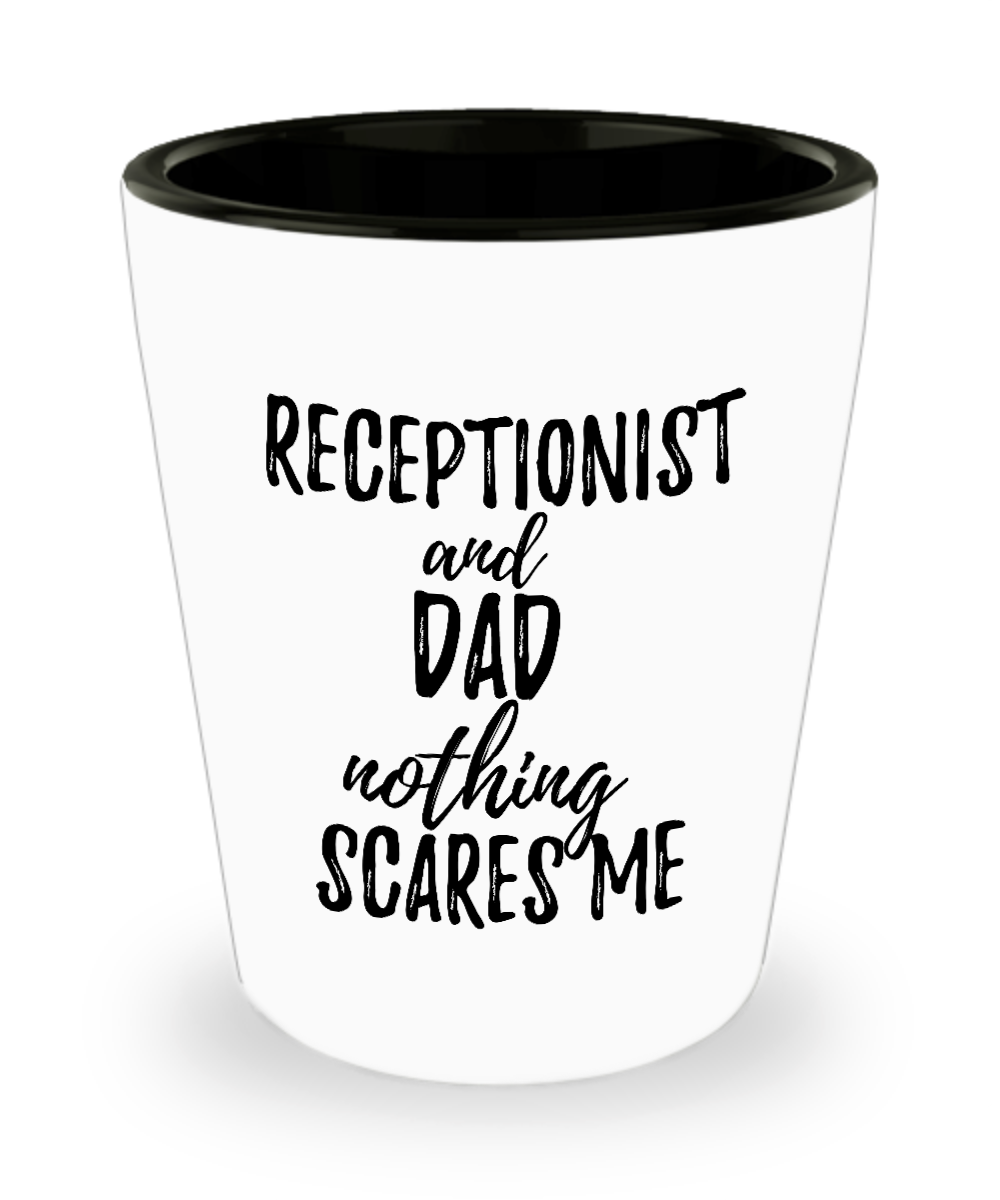 Funny Receptionist Dad Shot Glass Gift Idea for Father Gag Joke Nothing Scares Me Liquor Lover Alcohol 1.5 oz Shotglass-Shot Glass