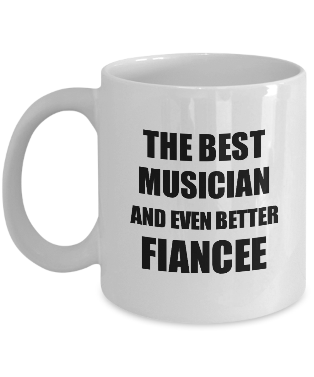 Musician Fiancee Mug Funny Gift Idea for Her Betrothed Gag Inspiring Joke The Best And Even Better Coffee Tea Cup-Coffee Mug