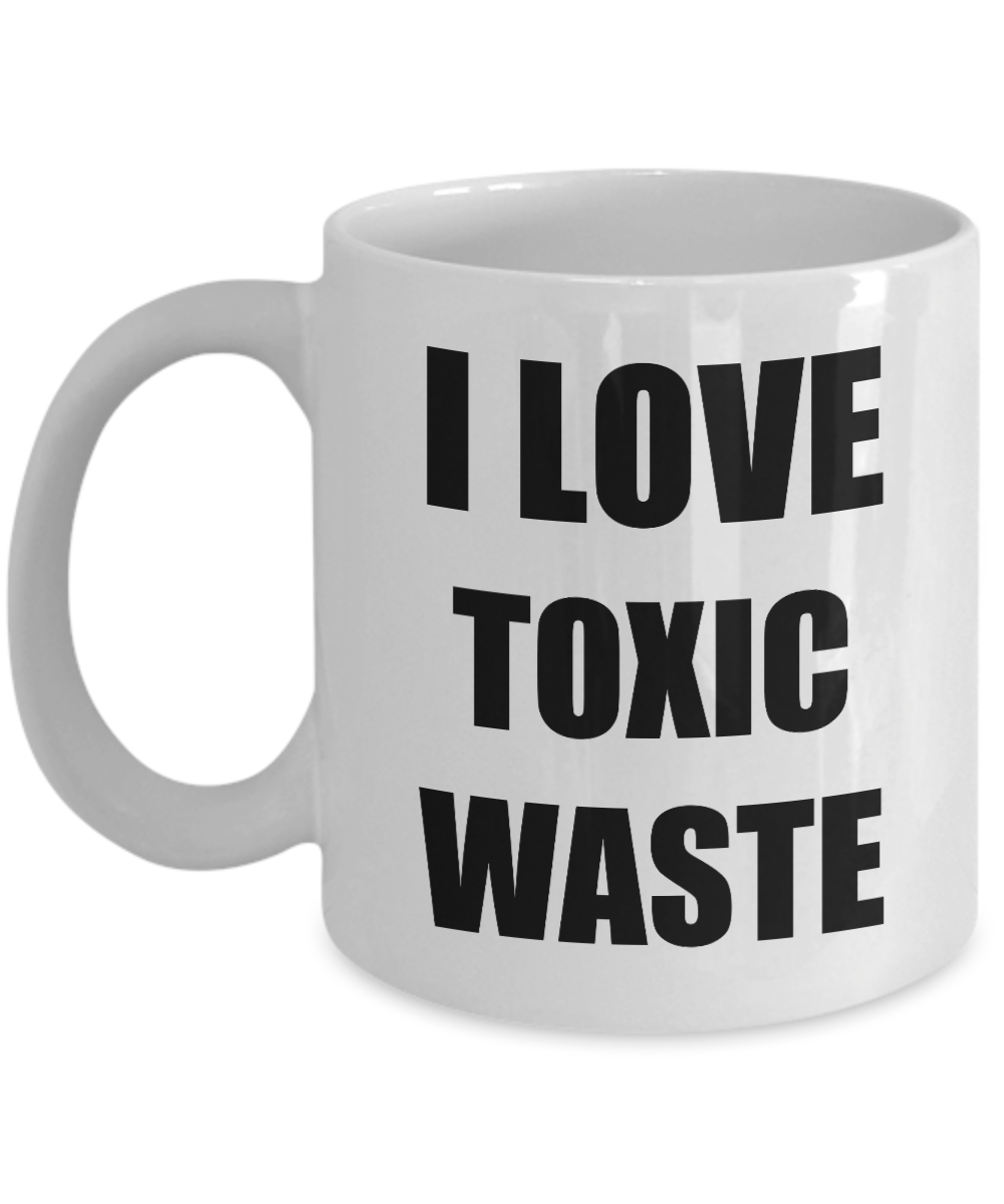 I Love Toxic Waste Mug Funny Gift Idea Novelty Gag Coffee Tea Cup-[style]