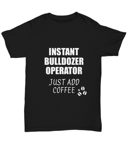 Bulldozer Operator T-Shirt Instant Just Add Coffee Funny Gift-Shirt / Hoodie