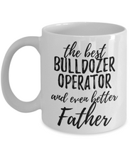 Load image into Gallery viewer, Bulldozer Operator Father Funny Gift Idea for Dad Coffee Mug The Best And Even Better Tea Cup-Coffee Mug