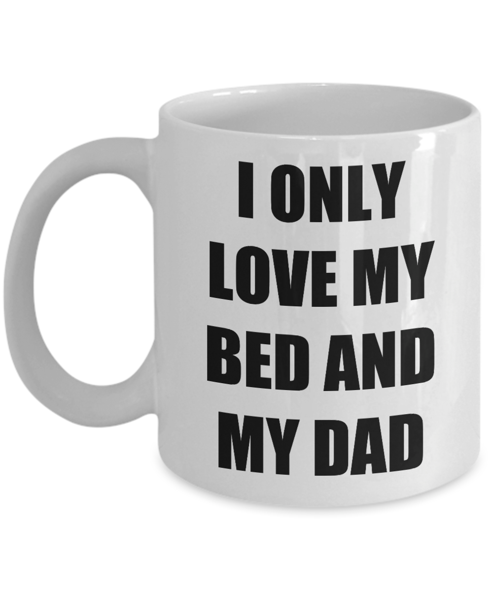 I Only Love My Bed And My Dad Mug Funny Gift Idea Novelty Gag Coffee Tea Cup-Coffee Mug