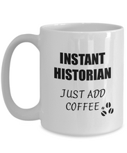 Load image into Gallery viewer, Historian Mug Instant Just Add Coffee Funny Gift Idea for Corworker Present Workplace Joke Office Tea Cup-Coffee Mug