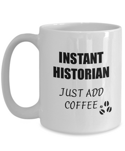 Historian Mug Instant Just Add Coffee Funny Gift Idea for Corworker Present Workplace Joke Office Tea Cup-Coffee Mug