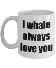 Load image into Gallery viewer, I Whale Always Love You Mug Funny Gift Idea Novelty Gag Coffee Tea Cup-Coffee Mug