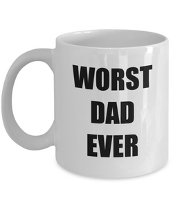 Worst Dad Ever Mug Funny Gift Idea for Novelty Gag Coffee Tea Cup-[style]