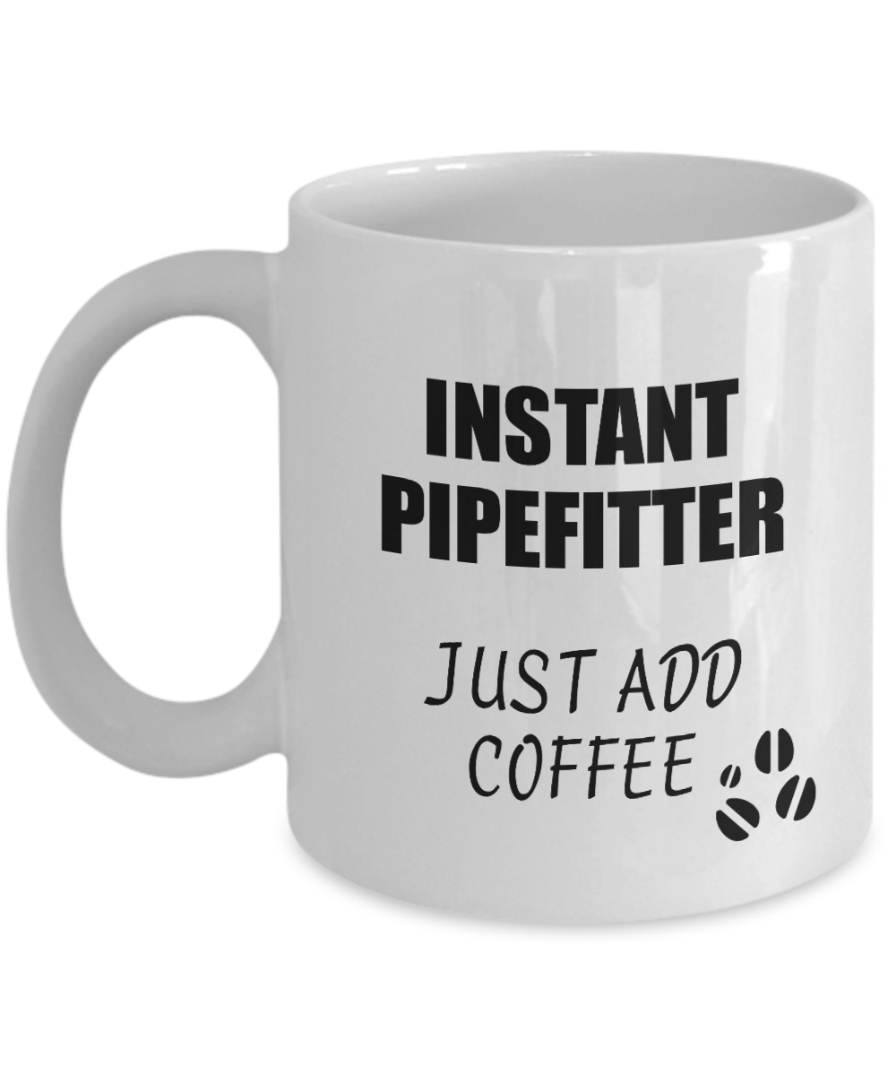 Pipefitter Mug Instant Just Add Coffee Funny Gift Idea for Coworker Present Workplace Joke Office Tea Cup-Coffee Mug