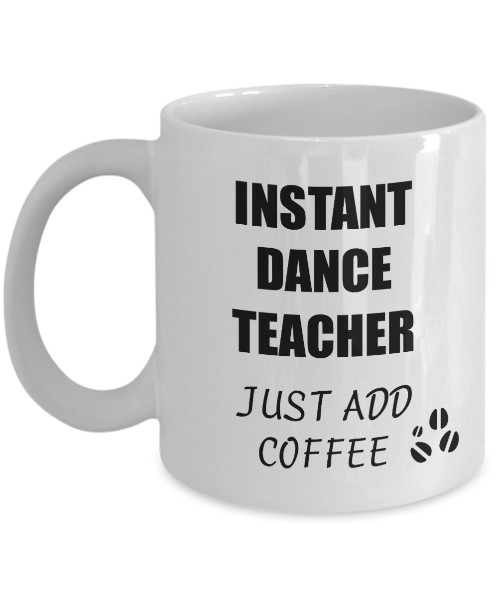 Dance Teacher Mug Instant Just Add Coffee Funny Gift Idea for Corworker Present Workplace Joke Office Tea Cup-Coffee Mug