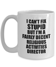 Load image into Gallery viewer, Religious Activities Director Mug I Can't Fix Stupid Funny Gift Idea for Coworker Fellow Worker Gag Workmate Joke Fairly Decent Coffee Tea Cup-Coffee Mug