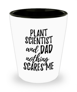 Funny Plant Scientist Dad Shot Glass Gift Idea for Father Gag Joke Nothing Scares Me Liquor Lover Alcohol 1.5 oz Shotglass-Shot Glass
