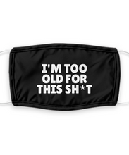 Load image into Gallery viewer, IM TOO OLD For This Shit Face Mask Funny Pandemic Gift for Grandpa Grandma Dad Mom Pun Quote Gag Reusable Washable-Mask
