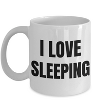 Load image into Gallery viewer, I Love Sleeping Mug Funny Gift Idea Novelty Gag Coffee Tea Cup-Coffee Mug