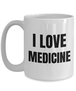 I Love Medicine Mug Funny Gift Idea Novelty Gag Coffee Tea Cup-Coffee Mug
