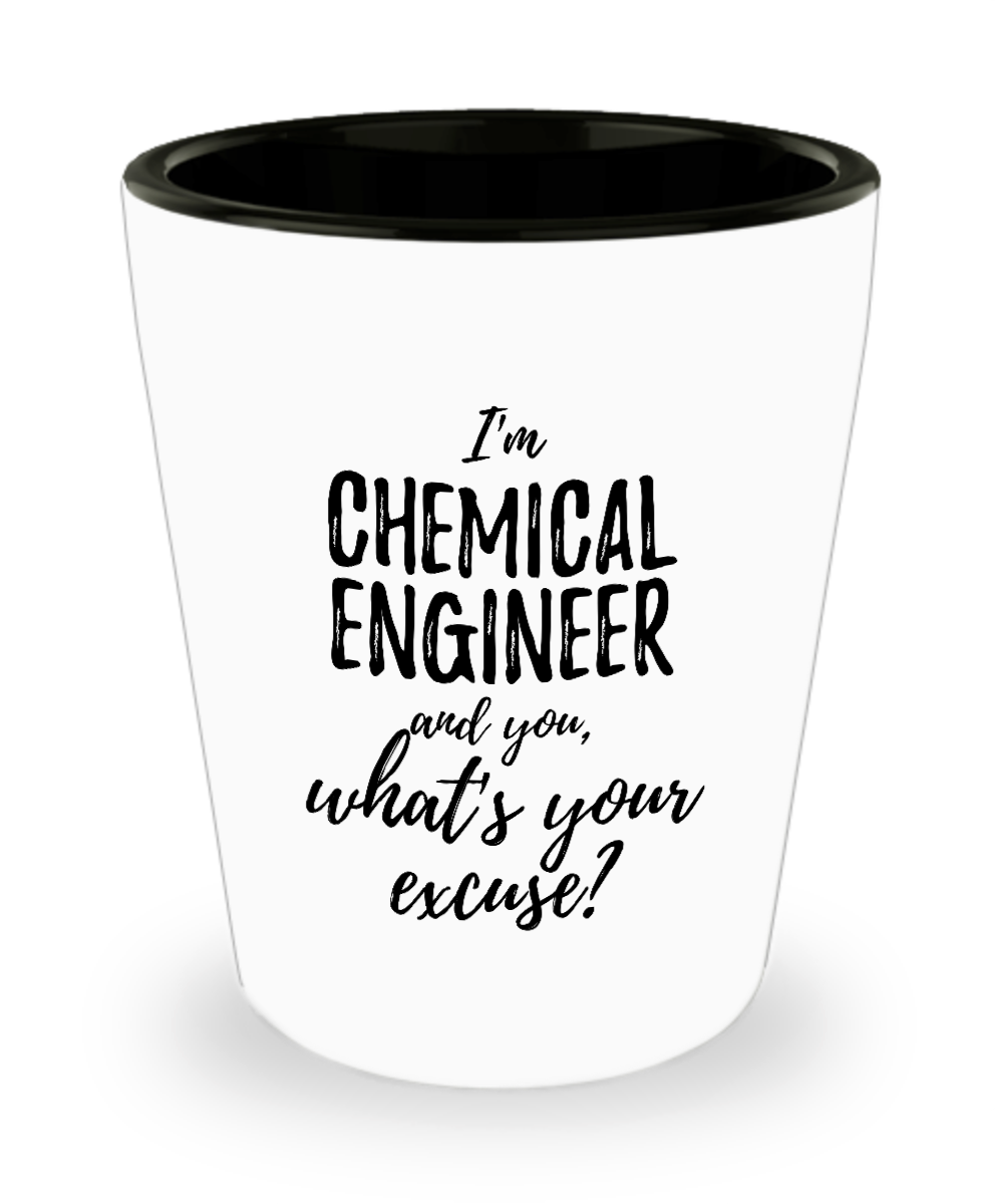 Chemical Engineer Shot Glass What's Your Excuse Funny Gift Idea for Coworker Hilarious Office Gag Job Joke Alcohol Lover 1.5 oz-Shot Glass