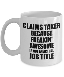 Claims Taker Mug Freaking Awesome Funny Gift Idea for Coworker Employee Office Gag Job Title Joke Tea Cup-Coffee Mug