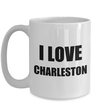 Load image into Gallery viewer, I Love Charleston Mug Funny Gift Idea Novelty Gag Coffee Tea Cup-[style]
