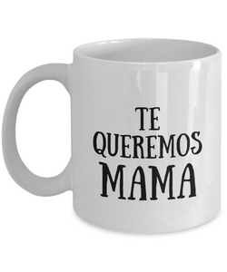Te Queremos Mama Mug In Spanish Funny Gift Idea for Novelty Gag Coffee Tea Cup-[style]