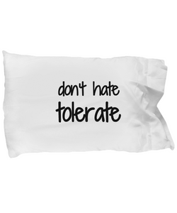 Dont Hate Tolerate Pillowcase Funny Gift Idea for Bed Body Pillow Cover Case Set Standard Size 20x30-Pillow Case