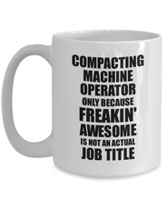 Load image into Gallery viewer, Compacting Machine Operator Mug Freaking Awesome Funny Gift Idea for Coworker Employee Office Gag Job Title Joke Tea Cup-Coffee Mug