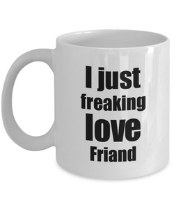 Friand Lover Mug I Just Freaking Love Funny Gift Idea For Foodie Coffee Tea Cup-Coffee Mug