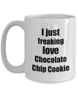 Chocolate Chip Cookie Lover Mug I Just Freaking Love Funny Gift Idea For Foodie Coffee Tea Cup-Coffee Mug