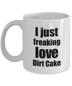 Dirt Cake Lover Mug I Just Freaking Love Funny Gift Idea For Foodie Coffee Tea Cup-Coffee Mug