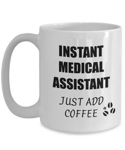 Medical Assistant Mug Instant Just Add Coffee Funny Gift Idea for Corworker Present Workplace Joke Office Tea Cup-Coffee Mug
