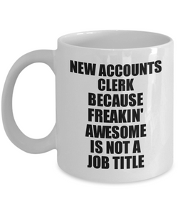 New Accounts Clerk Mug Freaking Awesome Funny Gift Idea for Coworker Employee Office Gag Job Title Joke Tea Cup-Coffee Mug