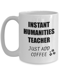 Humanities Teacher Mug Instant Just Add Coffee Funny Gift Idea for Corworker Present Workplace Joke Office Tea Cup-Coffee Mug