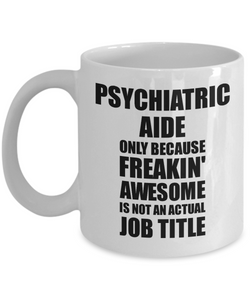 Psychiatric Aide Mug Freaking Awesome Funny Gift Idea for Coworker Employee Office Gag Job Title Joke Tea Cup-Coffee Mug