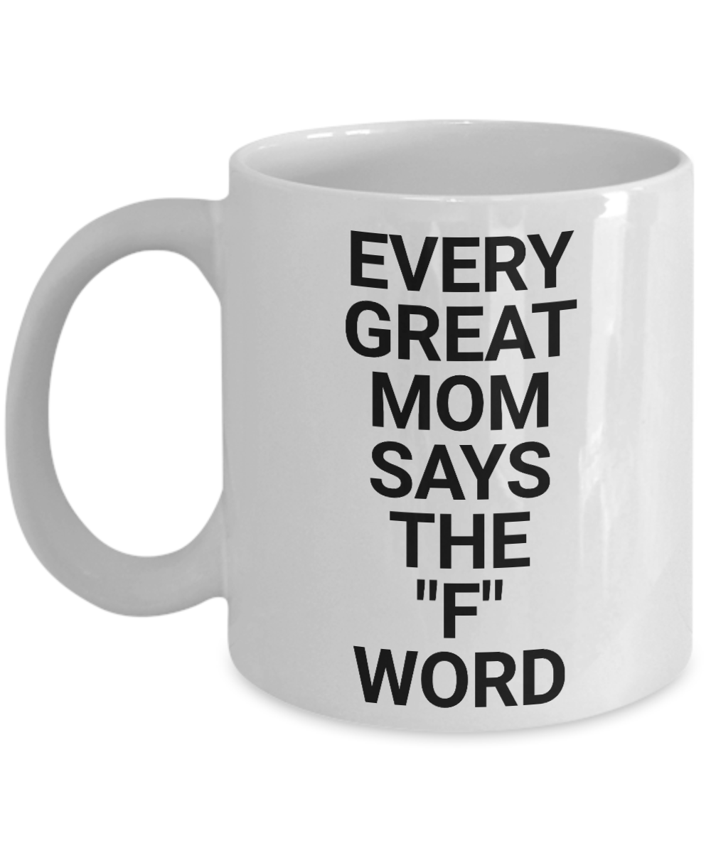 Every great mom says the F world Mug-Coffee Mug