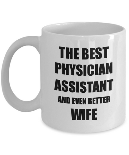 Physician Assistant Wife Mug Funny Gift Idea for Spouse Gag Inspiring Joke The Best And Even Better Coffee Tea Cup-Coffee Mug