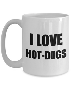 I Love Hotdogs Mug Funny Gift Idea Novelty Gag Coffee Tea Cup-Coffee Mug