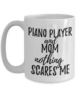 Piano Player Mom Mug Funny Gift Idea for Mother Gag Joke Nothing Scares Me Coffee Tea Cup-Coffee Mug