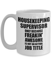 Load image into Gallery viewer, Housekeeping Supervisor Mug Freaking Awesome Funny Gift Idea for Coworker Employee Office Gag Job Title Joke Tea Cup-Coffee Mug