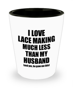 Lace Making Wife Shot Glass Funny Valentine Gift Idea For My Spouse From Husband I Love Liquor Lover Alcohol 1.5 oz Shotglass-Shot Glass