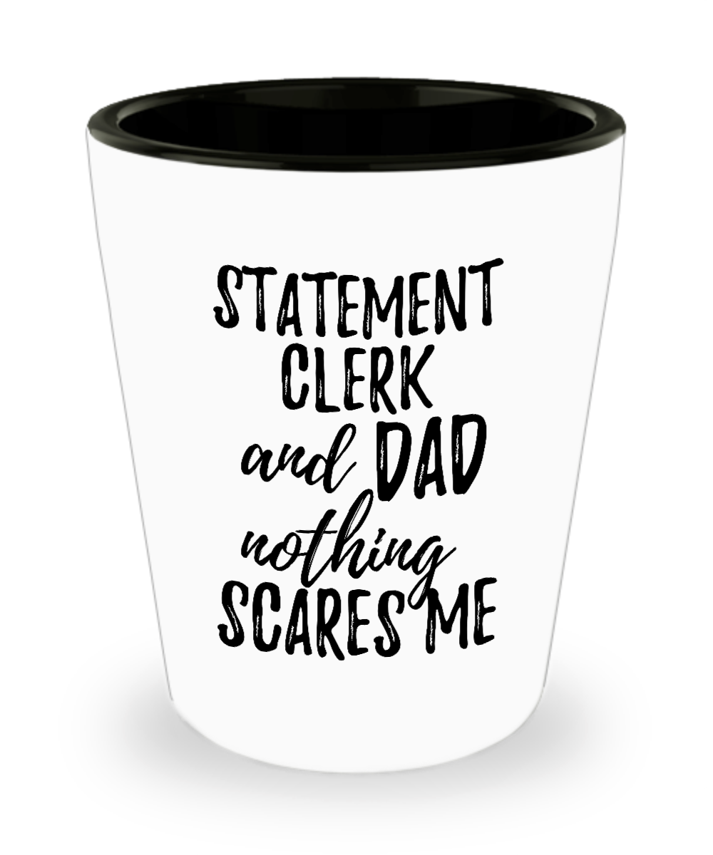 Funny Statement Clerk Dad Shot Glass Gift Idea for Father Gag Joke Nothing Scares Me Liquor Lover Alcohol 1.5 oz Shotglass-Shot Glass