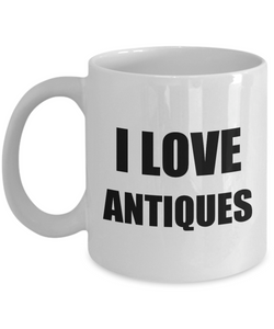 I Love Antiques Mug Funny Gift Idea Novelty Gag Coffee Tea Cup-Coffee Mug