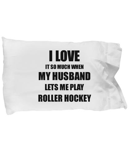 Roller Hockey Pillowcase Funny Gift Idea For Wife I Love It When My Husband Lets Me Novelty Gag Sport Lover Joke Pillow Cover Case Set Standard Size 20x30