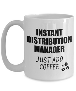 Distribution Manager Mug Instant Just Add Coffee Funny Gift Idea for Coworker Present Workplace Joke Office Tea Cup-Coffee Mug