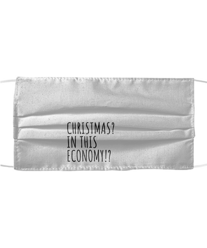 Christmas In This Economy Face Mask Funny Pandemic Gift Quarantine Gag Reusable Washable Made In USA-Mask