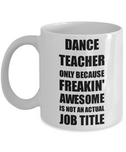 Load image into Gallery viewer, Dance Teacher Mug Freaking Awesome Funny Gift Idea for Coworker Employee Office Gag Job Title Joke Coffee Tea Cup-Coffee Mug
