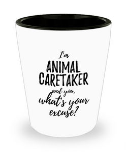 Animal Caretaker Shot Glass What's Your Excuse Funny Gift Idea for Coworker Hilarious Office Gag Job Joke Alcohol Lover 1.5 oz-Shot Glass